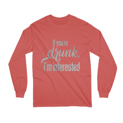 Image of If You're Drunk, I'm Interested Long Sleeve Shirt