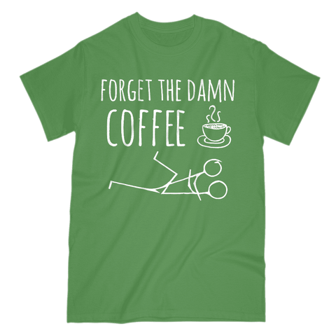 Image of Forget The Damn Coffee Men's T-Shirt