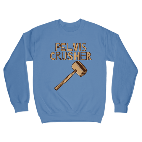 Image of Pelvis Crusher Sweatshirt