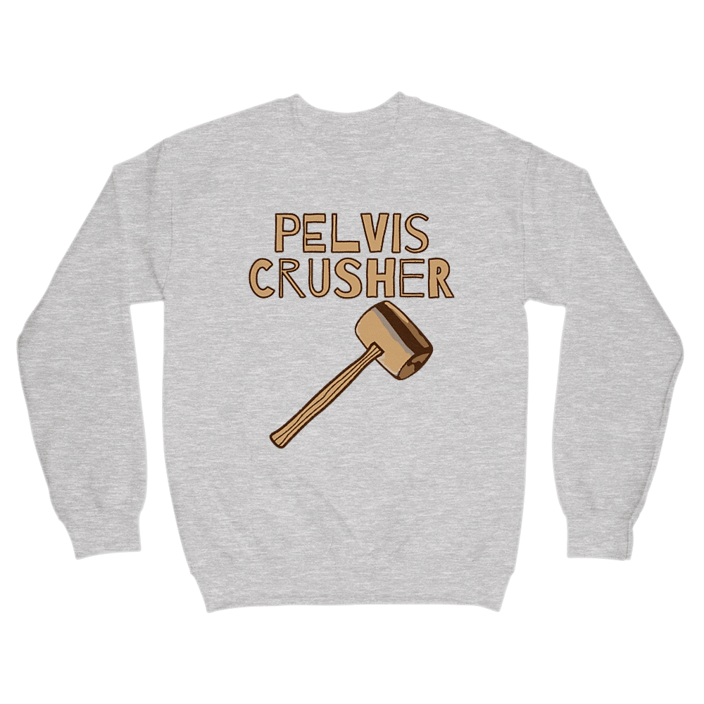 Pelvis Crusher Sweatshirt