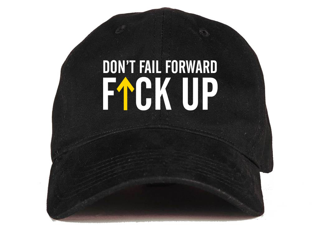 Don't Fail Forward F*ck Up Hat