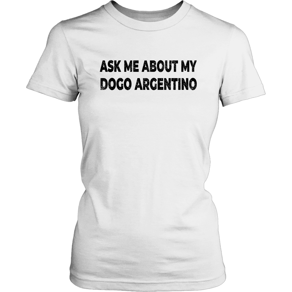 Ask me about my Dogo Argentino Women Tshirt