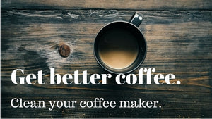 Get better coffee, Clean your coffee maker