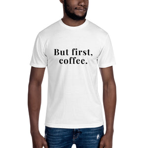 """But first, coffee."" Unisex T-shirt"