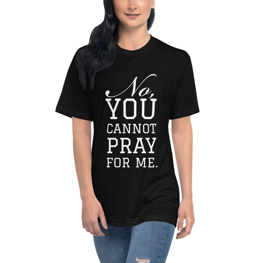 """No, you cannot pray for me."" Unisex Disability T-shirt"