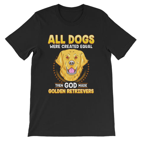 "Image of ""All dogs were created equal then God made Golden Retrievers"" Short-Sleeve Unisex T-Shirt - see more colors and sizes"