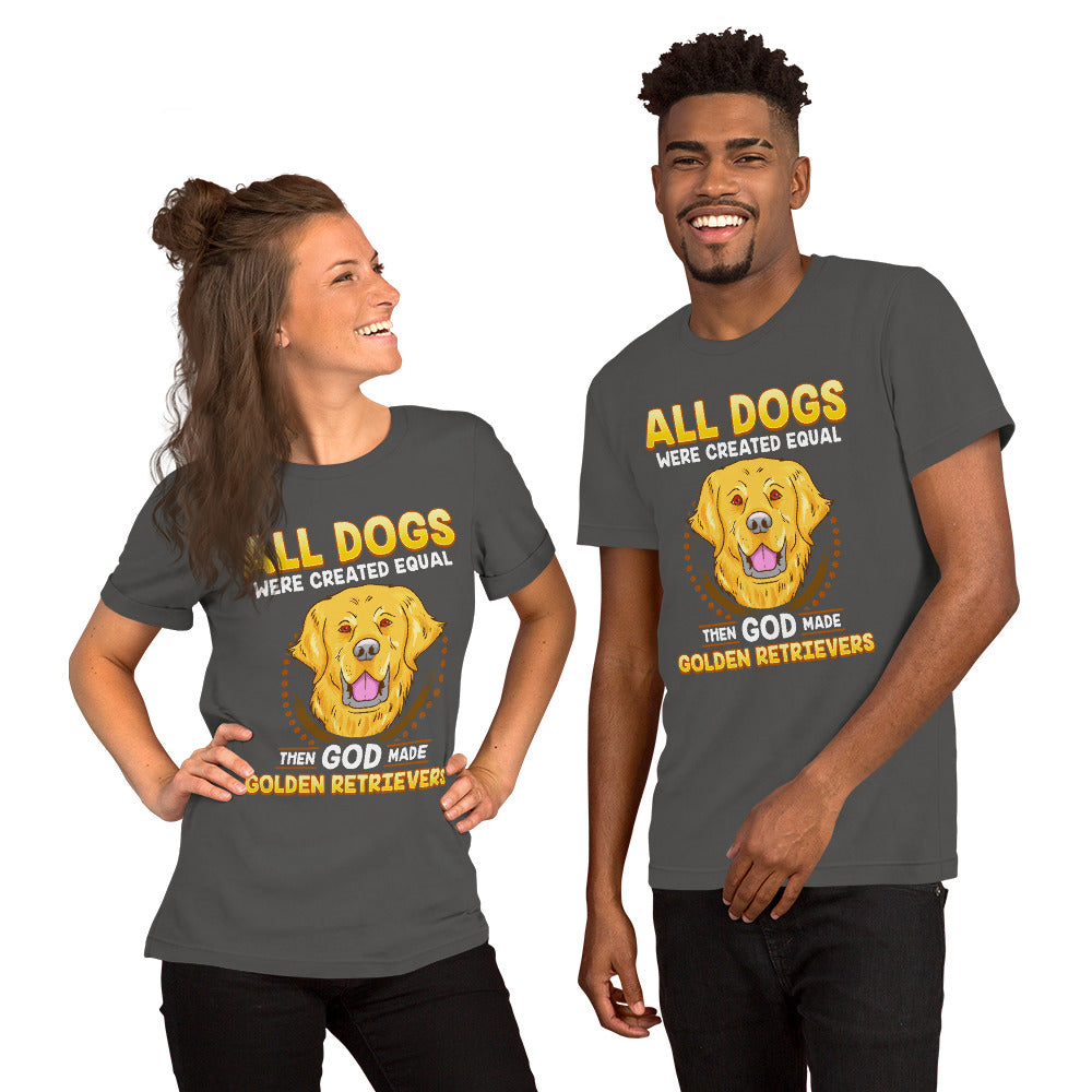 """All dogs were created equal then God made Golden Retrievers"" Short-Sleeve Unisex T-Shirt - see more colors and sizes"