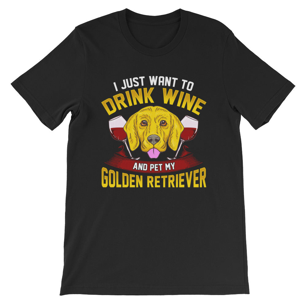 """I just want to drink wine and pet my Golden Retriever"" Short-Sleeve Unisex T-Shirt - see more colors and sizes"