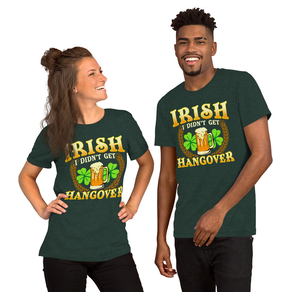 """St. Patrick's Day - Irish - I Didn't Get Hangover"" Short-Sleeve Unisex T-Shirt - see more colors and sizes"