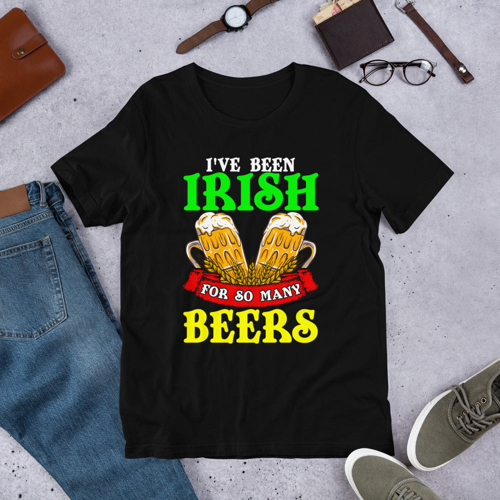 """St. Patrick's Day - I've Been Irish For So Many Beers"" Short-Sleeve Unisex T-Shirt - see more colors and sizes"