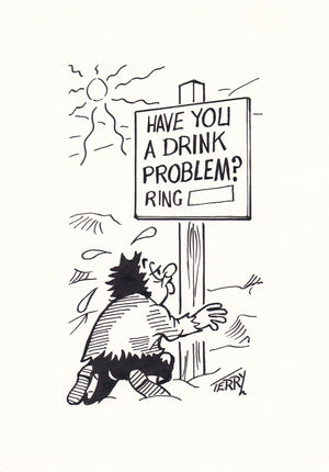Drink Problem? Original Hand Drawn Cartoon Drawing