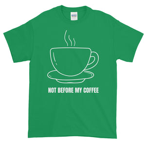 iBogoshop Custom Gear Not Before My Coffee T-Shirt