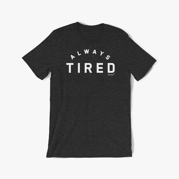 Always Tired Tee—WTXT