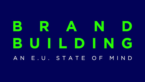 Brand Building - An E.U State of Mind