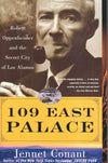 109 East Palace - Robert Oppenheimer and the Secret City of Los Alamos