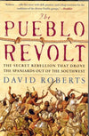 The Pueblo Revolt - The Secret Rebellion that Drove the Spaniards Out of the Southwest