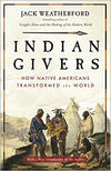 Indian Givers - How Native Americans Transformed the World