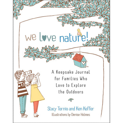 We Love Nature: A Keepsake Journal For Families Who Love to Explore the Outdoors