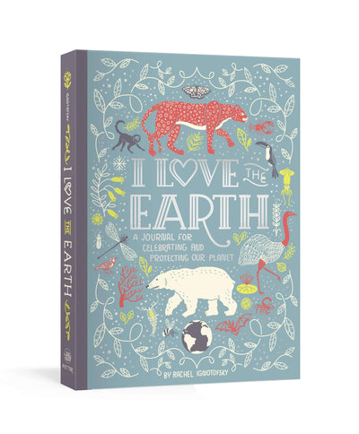 I Love the Earth: A Journal for Celebrating and Protecting Our Planet