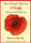 How Georgia Became O'Keeffe - Lessons in the Art of Living
