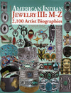 American Indian Jewelry III: M-Z - 2100 Artist Biographies