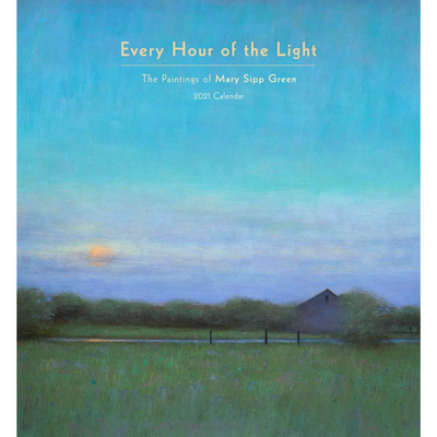Every Hour of the Light: Mary Sipp Green 2021 Wall Calendar