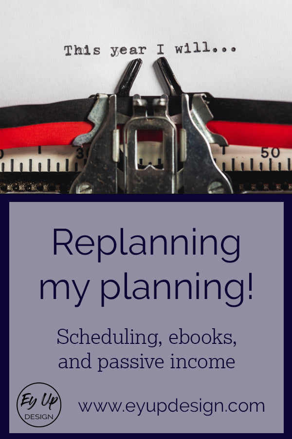 Replanning my planning! Scheduling, ebooks and passive income.
