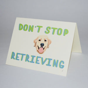 Don't Stop Retrieving Greeting Card