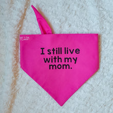Load image into Gallery viewer, The I Still Live with my Mom Bandana
