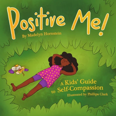 Positive Me!: A Kids' Guide to Self-compassion