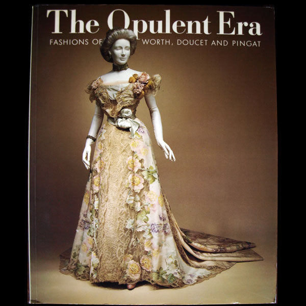 The Opulent Era: fashions of Worth, Doucet  and Pingat (1989)