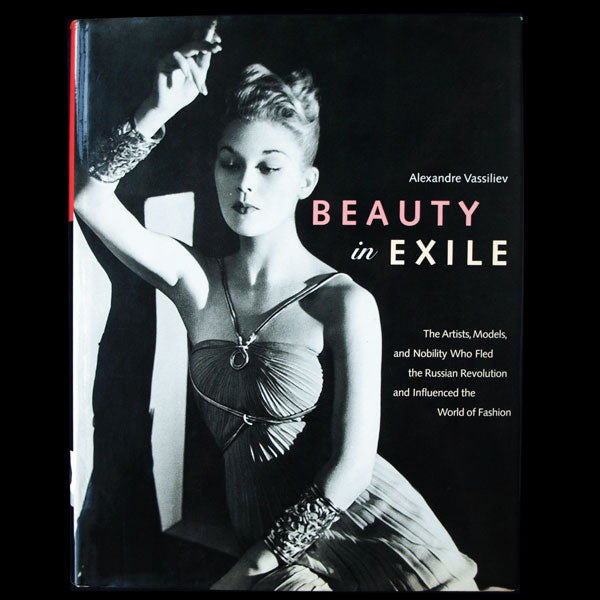 Beauty in Exile. The Artists, Models, and Nobility Who Fled the Russian Revolution and Influenced the World of Fashion (2000)