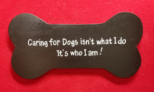 Caring for dogs isn't what I do. It's who I am!