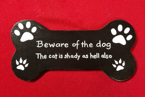 Beware of the dog. The cat is shady as hell also