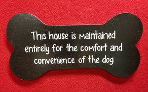 This house is maintained entirely for the comfort and convenience of the dog