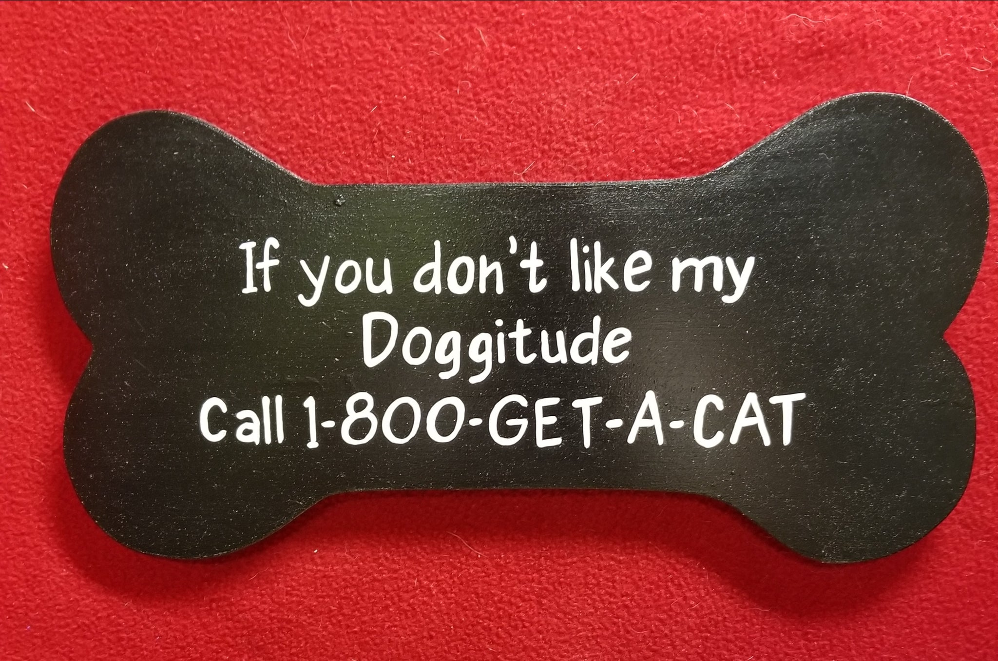 If you don't like my doggitude Call 1-800-GET-A-CAT