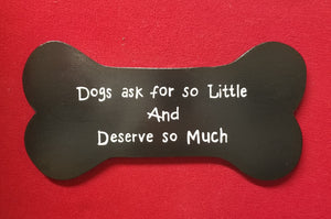 Dogs ask for so little and deserve so much