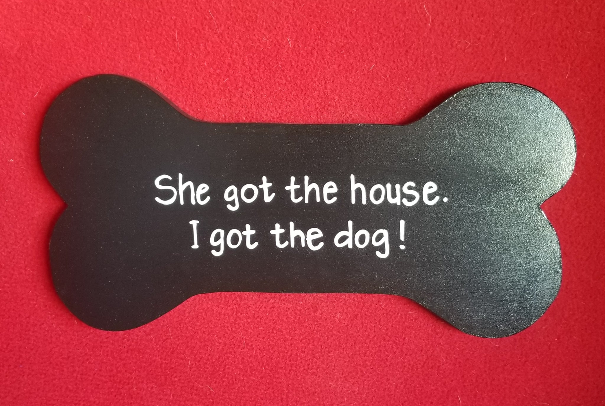 She got the house. I got the dog!