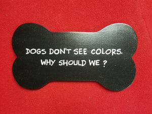 Dogs don't see colors. Why should we?