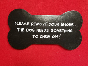Please remove your shoes... the dog needs something to chew on!