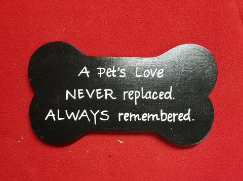 A Pet's Love  NEVER Replaced. ALWAYS Remembered