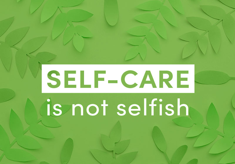 4 Ways to help make YOU and your self-care a priority