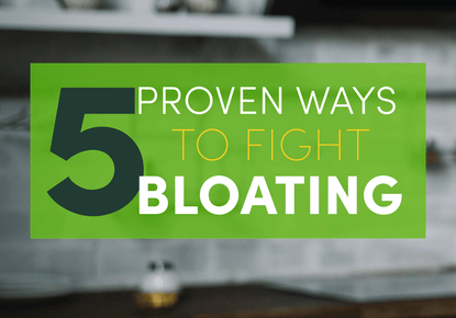 5 Proven Ways to Fight Bloating