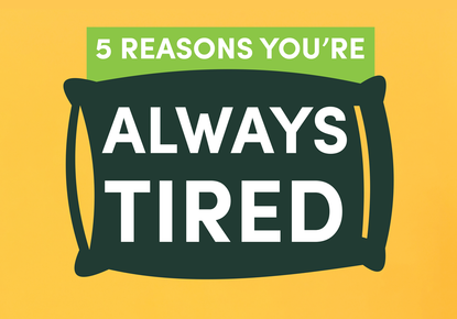 5 reasons you're always tired (and what you can do about it)