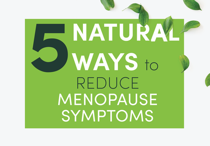 5 Natural Ways to Reduce Menopause Symptoms