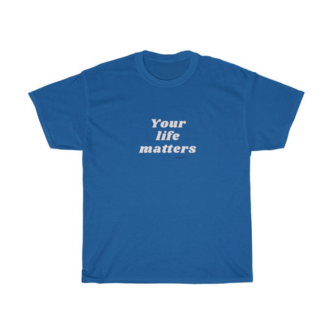Unisex Your life matters T-shirt