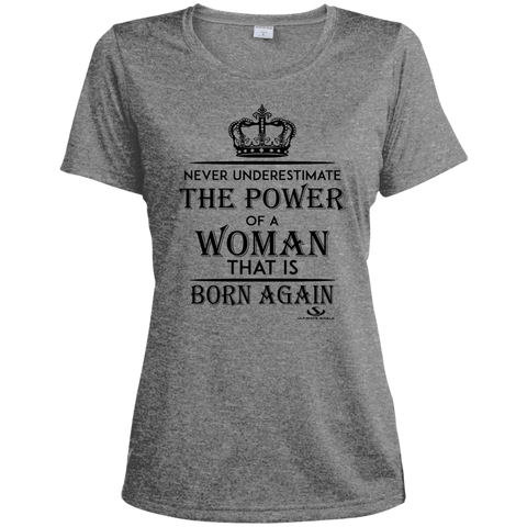 NEVER UNDERESTIMATE THE POWER OF A WOMAN THAT IS BORN AGAIN Ladies' Heather Dri-Fit Moisture-Wicking T-Shirt