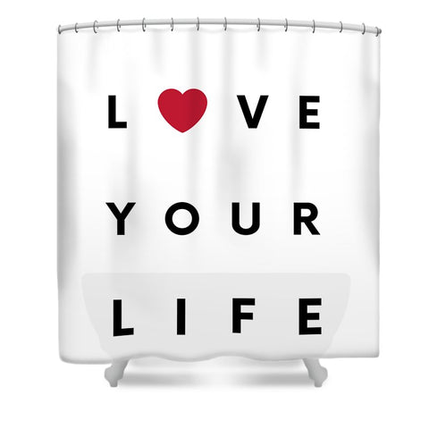Love your life - Shower Curtain