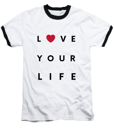Love your life - Baseball T-Shirt