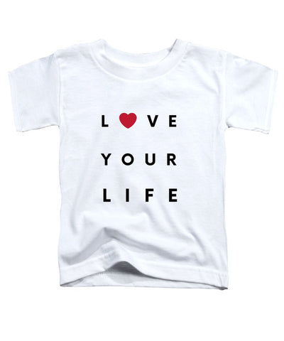 Love your life - Toddler T-Shirt